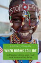 When Norms CollideLocal Responses to Activism against Female Genital Mutilation and Early Marriage【電子書籍】 Karisa Cloward