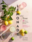 Lemonade with Zest40 Thirst-Quenching Recipes[ April White ]