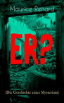 ER? (Die Geschichte eines Mysterium)The Ultimate Gothic Romance Mystery and One of the First Locked-Room Crime Mysteries【電子書籍】[ Maurice Renard ]