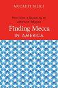 Finding Mecca in AmericaHow Islam Is Becoming an American Religion¡ÚÅÅ»Ò½ñÀÒ¡Û[ Mucahit Bilici ]