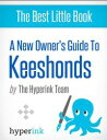 A New Owner's Guide to Keeshonds (Dog Breeds and Dog Care)【電子書籍】[ The Hyperink Team ]