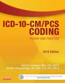 ICD-10-CM/PCS Coding: Theory and Practice, 2015 Edition