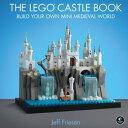 The LEGO Castle BookBuild Your Own Mini Medieval World【電子書籍】[ Jeff Friesen ]