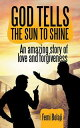 God Tells the Sun to ShineAn Amazing Story of Love and Forgiveness【電子書...