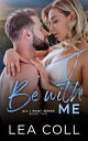 Be with Me【電子書籍】 Lea Coll