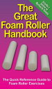The Great Foam Roller HandbookThe Quick Refence Guide to Foam Roller Exercises【電子書籍】[ Mike Jespersen ]