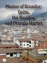 Photos of Ecuador: Quito, the Basilica, and Otavalo Market【電子書籍】[ Janice Tingum ]