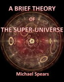 A Brief Theory Of The Super-Universe