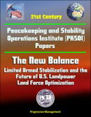 21st Century Peacekeeping and Stability Operations Institute (PKSOI) Papers - The New Balance: Limited Armed��
