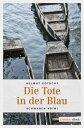 Die Tote in der Blau【電子書籍】[ Helmut Gotschy ]