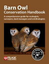 Barn Owl Conservation HandbookA comprehensive guide for ecologists, su...