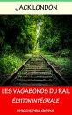 Les Vagabonds du Rail - Enrichi d'une biographie compl���te