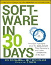 Software in 30 DaysHow Agile Managers Beat the Odds, Delight Their Customers, and Leave Competitors in the Dust【電子書籍】[ Ken Schwaber ]