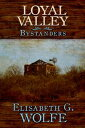 西洋書籍 - Loyal Valley: Bystanders【電子書籍】[ Elisabeth G. Wolfe ]