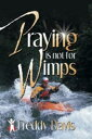 Praying is not for Wimps【電子書籍】[ Freddy Davis ]