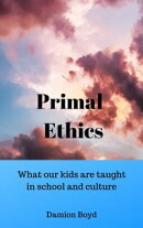 Primal Ethics: what our kids are taught in school and culture