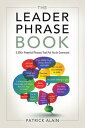 The Leader Phrase Book3,000+ Powerful Phrases That Put You In Command【電子書籍】[ Patrick Alain ]