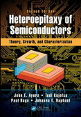 Heteroepitaxy of SemiconductorsTheory, Growth, and Characterization, Second Edition【電子書籍】[ John E. Ayers ]