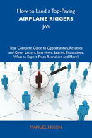 How to Land a Top-Paying Airplane riggers Job: Your Complete Guide to Opportunities, Resumes and Cover Lette��