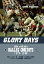 Glory DaysLife with the Dallas Cowboys, 1973-1998【電子書籍】[ William T. Bu...