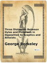 Three Dialogues Between Hylas and Philonous in Opposition to Sceptics and Atheists【電子書籍】[ George Berkeley ]