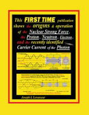 This FIRST TIME publication shows the origins & operation of the Nuclear Strong Force, the Proton, Neutron, ��