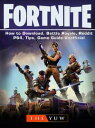 Fortnite How to Download, Battle Royale, Reddit, PS4, Tips, Game Guide Unofficial【電子書籍】 THE YUW