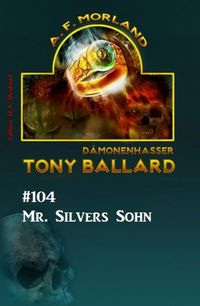 Tony Ballard #104: Mr. Silvers Sohn【電子書籍】[ A. F. Morland ]