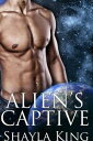 Alien's Captive【電子書籍】[ Shayla King ]