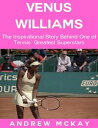 Venus Williams: The Inspirational Story Behind One