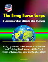 The Army Nurse Corps: A Commemoration of World War II Service - Early Operations in the Pacific, Recruitment and Training, Black Nurses, At the Front, Chain of Evacuation, Sicily and Southern Italy【電子書籍】 Progressive Management