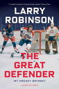 The Great DefenderMy Hockey Odyssey【電子書籍】[ Larry Robinson ]