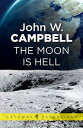 The Moon is Hell【電子書籍】 John W. Campbell