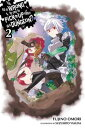 Is It Wrong to Try to Pick Up Girls in a Dungeon?, Vol. 2 (light novel)【電子書籍】[ Fujino Omori ]