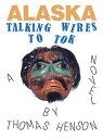 AlaskaTalking Wires To Tok【電子書籍】[ Thomas Henson ]
