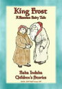 KING FROST - A Russian Fairy Tale with a moralBaba Indaba's Children's Stories - Issue 397【電子書籍】[ Anon E. Mouse ]