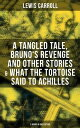 Lewis Carroll A Tangled Tale, Bruno's Revenge and Other Stories & What the Tortoise Said to Achilles (3 Books in One Edition)【電子書籍】[ Lewis Carroll ]