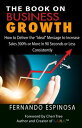 The Book On Business Growth How to Deliver The Ideal Message to Increase Sales 300 or More in 90 Seconds or Less Consistently【電子書籍】 Fernando Espinosa