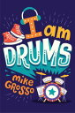 I Am Drums【電子書籍】[ Mike Grosso ]