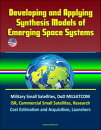 Developing and Applying Synthesis Models of Emerging Space Systems: Military Small Satellites, DoD MILSATCOM, ISR, Commercial Small Satellites, Research, Cost Estimation and Acquisition, Launchers