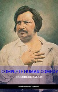 Honore de Balzac: the Complete Human Comedy【電子書籍】[ Honor? de Balzac ]
