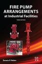 Fire Pump Arrangements at Industrial Facilities【電子書籍】[ Dennis P. Nolan ]