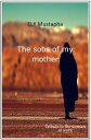 The Sobs of my MotherTribute to the woman at work【電子書籍】 ELY Mustapha