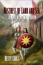 Mistress Of Land And Sea【電子書籍】[ Betty Cross ]