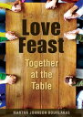 Love FeastTogether at the Table【電子書籍】[ Martha Johnson Bourlakas ]