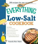 The Everything Low Salt Cookbook Book: 300 Flavorful Recipes to Help Reduce Your Sodium Intake