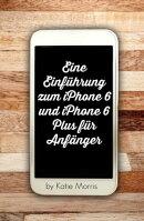 Eine Einf���hrung zum iPhone 6 und iPhone 6 Plus f���r Anf���nger