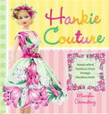 Hankie CoutureHand-Crafted Fashions from Vintage H