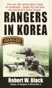 Rangers in KoreaThe War the World Didn 039 t Want to Remember, Fought by the Men the World Will Never Forget【電子書籍】 Robert W. Black