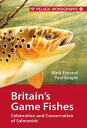 Britain's Game FishesCelebration and Conservation of Salmonids【電子書籍】[ Mark Everard ]